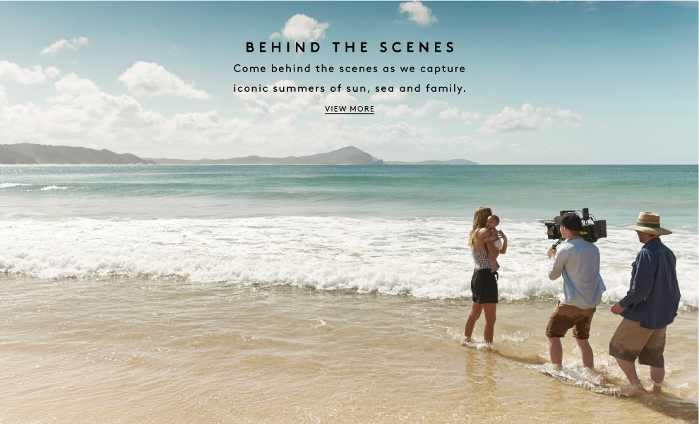 Behind The Scenes - Come behind the scenes as we capture iconic summers of sun, sea and family. View More