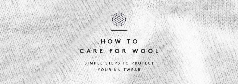 How To Care For Wool - Simple Steps To Protect Your Knitwear.