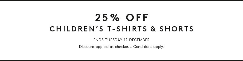 25% Off Children's T-Shirts and Shorts. Conditions Apply.