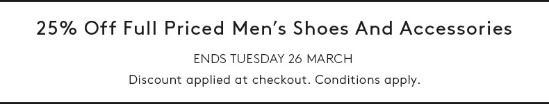 25% Off Full Priced Men's Shoes and Accessories - For A Limited Time Only - Discount applied at checkout. Conditions apply.