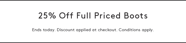 25% Off Full Priced Boots - Discount applied at checkout. Conditions apply